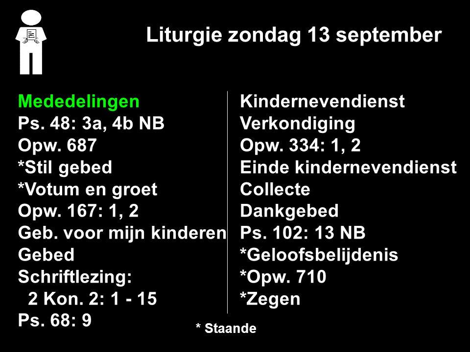 Liturgie zondag 13 september Mededelingen Ps.48: 3a, 4b NB Opw.
