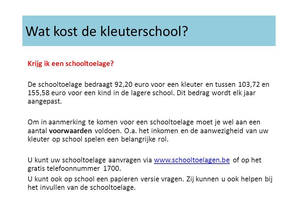 Wat kost de kleuterschool? Krijg ik een schooltoelage? De schooltoelage bedraagt 92,20 euro voor een kleuter en tussen 103,72 en 155,58 euro voor een
