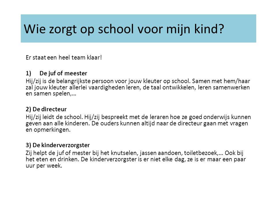 Wie zorgt op school voor mijn kind? Er staat een heel team klaar! 1)De juf of meester Hij/zij is de belangrijkste persoon voor jouw kleuter op school.