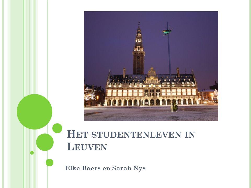 H ET STUDENTENLEVEN IN L EUVEN Elke Boers en Sarah Nys