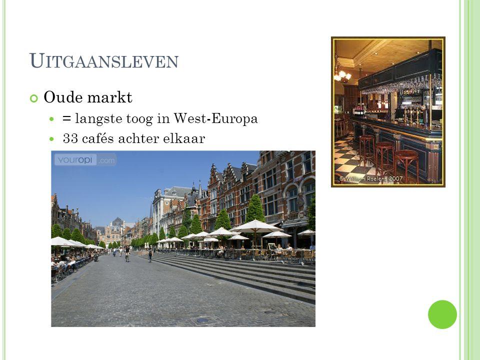 U ITGAANSLEVEN Oude markt = langste toog in West-Europa 33 cafés achter elkaar