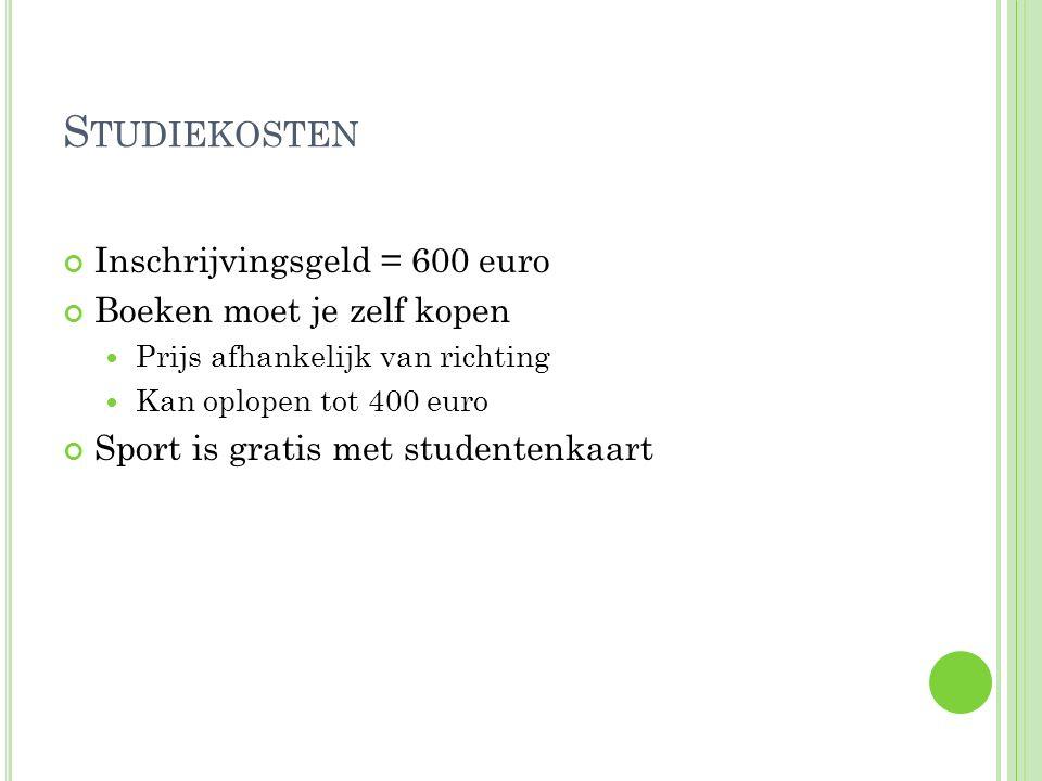 S TUDIEKOSTEN Inschrijvingsgeld = 600 euro Boeken moet je zelf kopen Prijs afhankelijk van richting Kan oplopen tot 400 euro Sport is gratis met studentenkaart