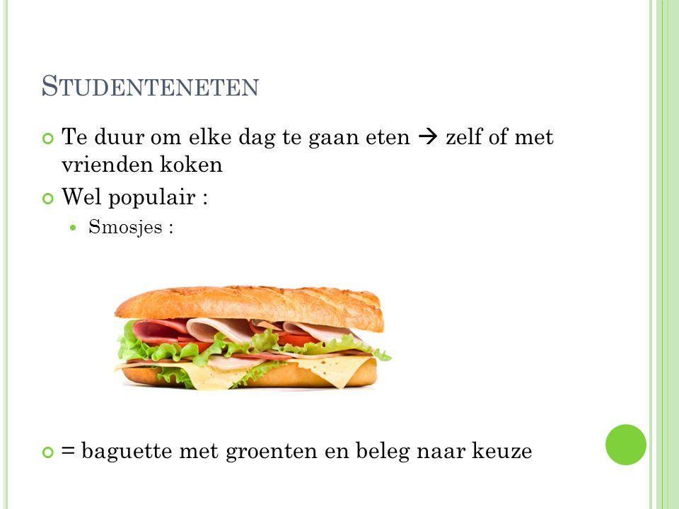 S TUDENTENETEN Te duur om elke dag te gaan eten  zelf of met vrienden koken Wel populair : Smosjes : = baguette met groenten en beleg naar keuze