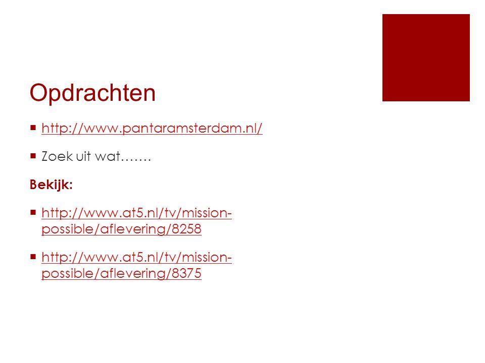 Opdrachten  http://www.pantaramsterdam.nl/ http://www.pantaramsterdam.nl/  Zoek uit wat…….