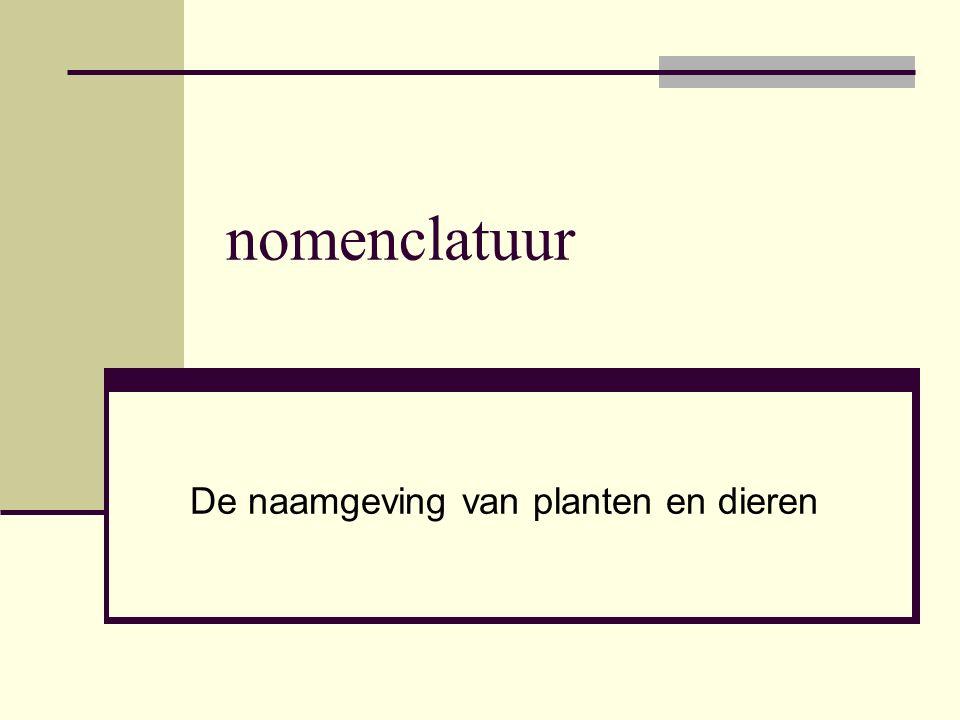 nomenclatuur De naamgeving van planten en dieren