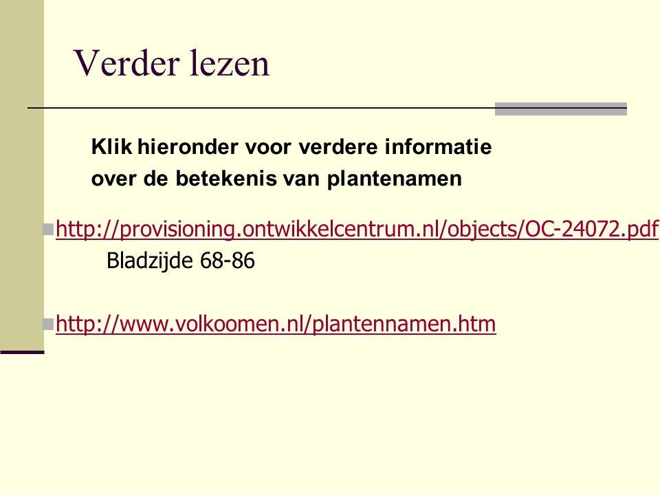 Verder lezen Klik hieronder voor verdere informatie over de betekenis van plantenamen http://provisioning.ontwikkelcentrum.nl/objects/OC-24072.pdf Bla