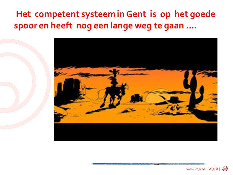 Het competent systeem in Gent is op het goede spoor en heeft nog een lange weg te gaan....