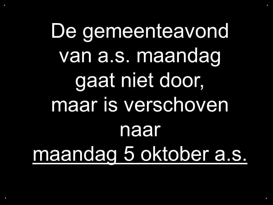 .... De gemeenteavond van a.s. maandag gaat niet door, maar is verschoven naar maandag 5 oktober a.s.
