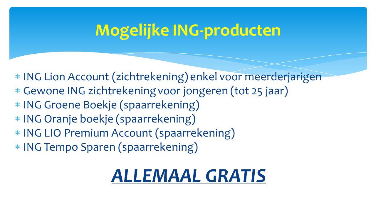 Mogelijke ING-producten  ING Lion Account (zichtrekening) enkel voor meerderjarigen  Gewone ING zichtrekening voor jongeren (tot 25 jaar)  ING Groe