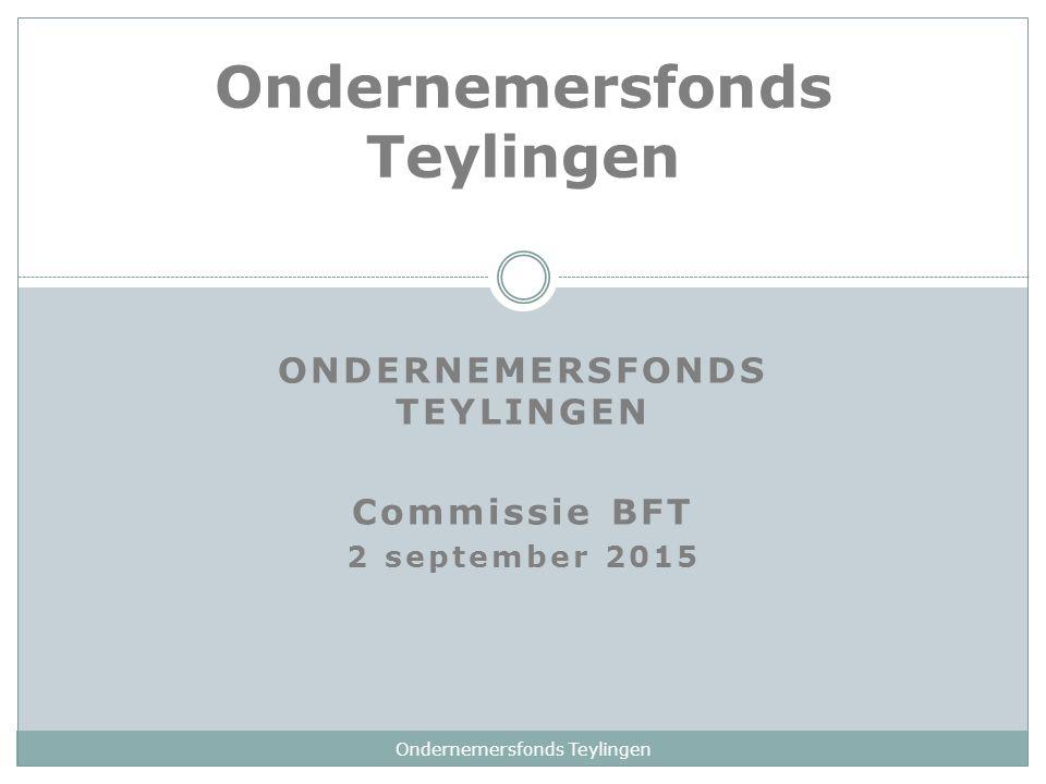 ONDERNEMERSFONDS TEYLINGEN Commissie BFT 2 september 2015 Ondernemersfonds Teylingen