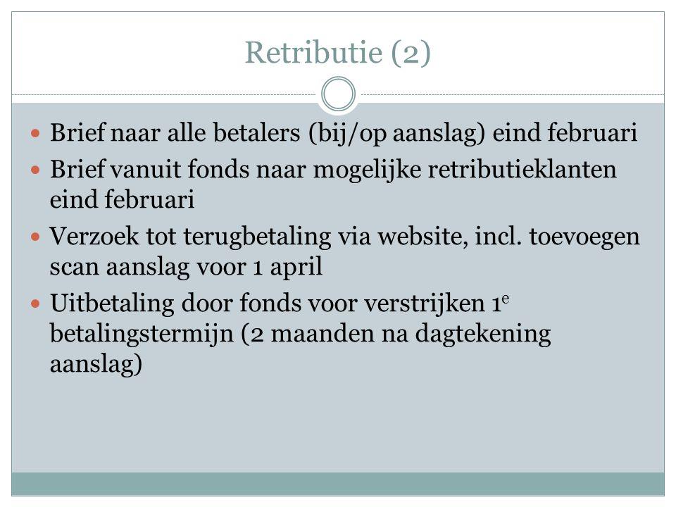 Retributie (2) Brief naar alle betalers (bij/op aanslag) eind februari Brief vanuit fonds naar mogelijke retributieklanten eind februari Verzoek tot t