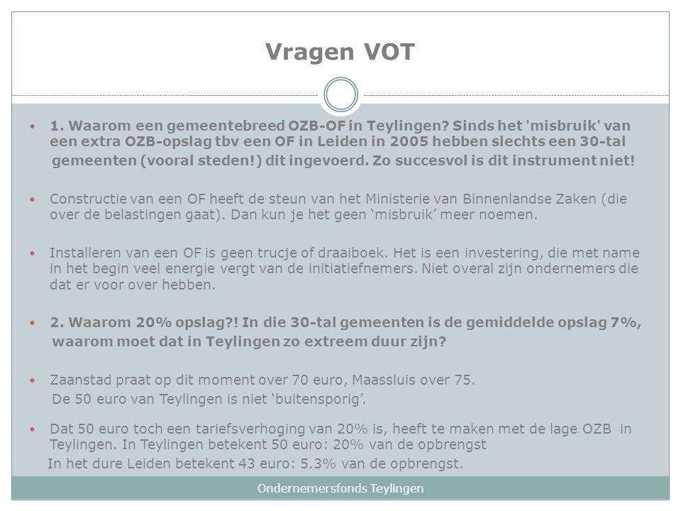 Vragen VOT 1. Waarom een gemeentebreed OZB-OF in Teylingen? Sinds het 'misbruik' van een extra OZB-opslag tbv een OF in Leiden in 2005 hebben slechts