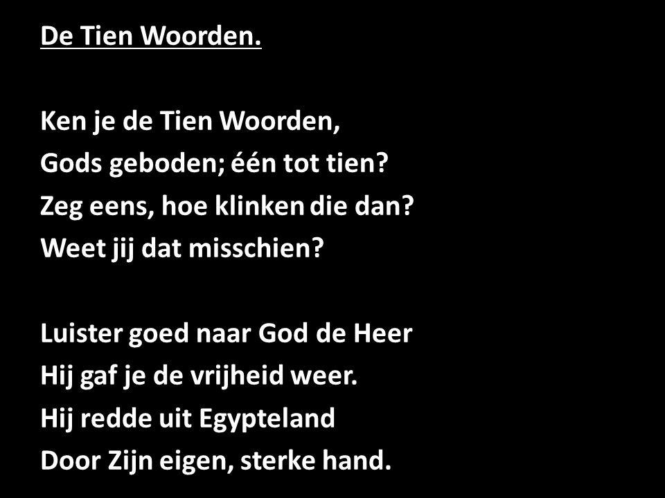 De Tien Woorden. Ken je de Tien Woorden, Gods geboden; één tot tien.