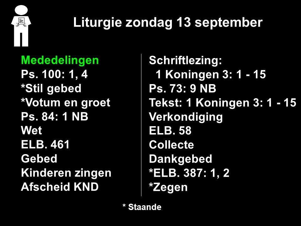 Liturgie zondag 13 september Mededelingen Ps. 100: 1, 4 *Stil gebed *Votum en groet Ps.