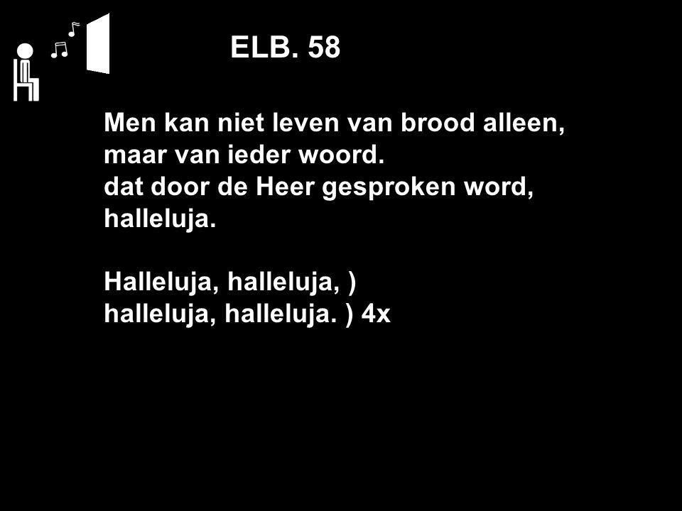 ELB. 58 Men kan niet leven van brood alleen, maar van ieder woord.
