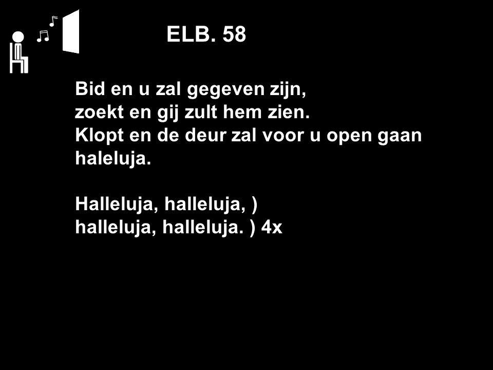 ELB. 58 Bid en u zal gegeven zijn, zoekt en gij zult hem zien.