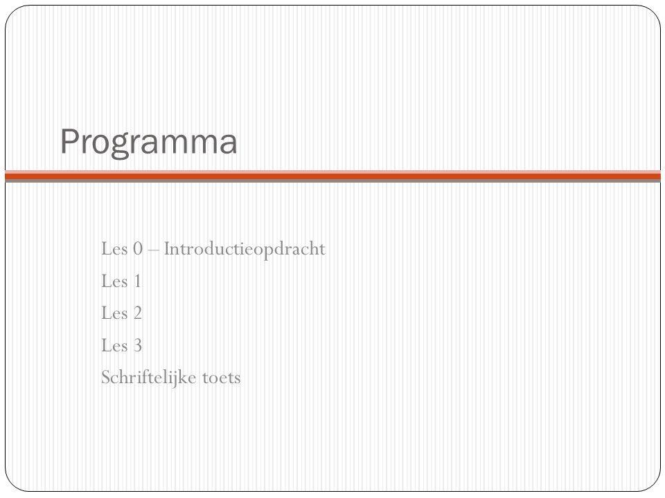 Programma Les 0 – Introductieopdracht Les 1 Les 2 Les 3 Schriftelijke toets