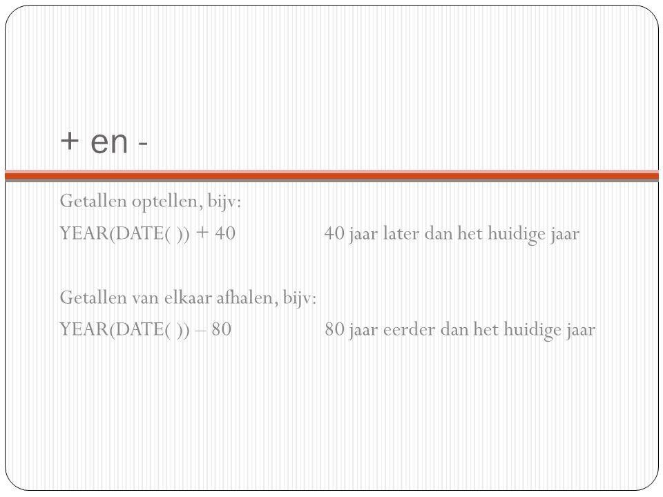 + en - Getallen optellen, bijv: YEAR(DATE( )) + 4040 jaar later dan het huidige jaar Getallen van elkaar afhalen, bijv: YEAR(DATE( )) – 8080 jaar eerder dan het huidige jaar
