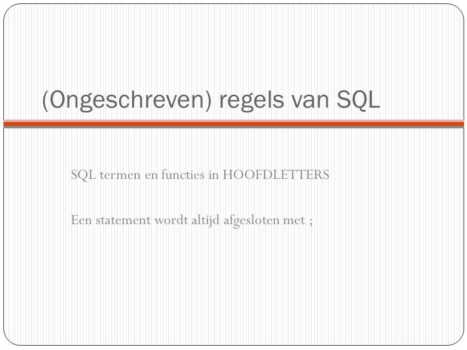 (Ongeschreven) regels van SQL SQL termen en functies in HOOFDLETTERS Een statement wordt altijd afgesloten met ;