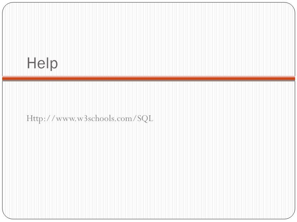 Help Http://www.w3schools.com/SQL