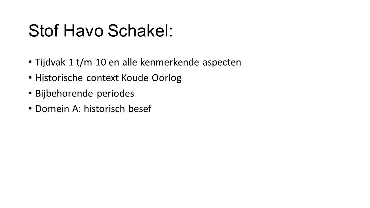 Stof Havo Schakel: Tijdvak 1 t/m 10 en alle kenmerkende aspecten Historische context Koude Oorlog Bijbehorende periodes Domein A: historisch besef