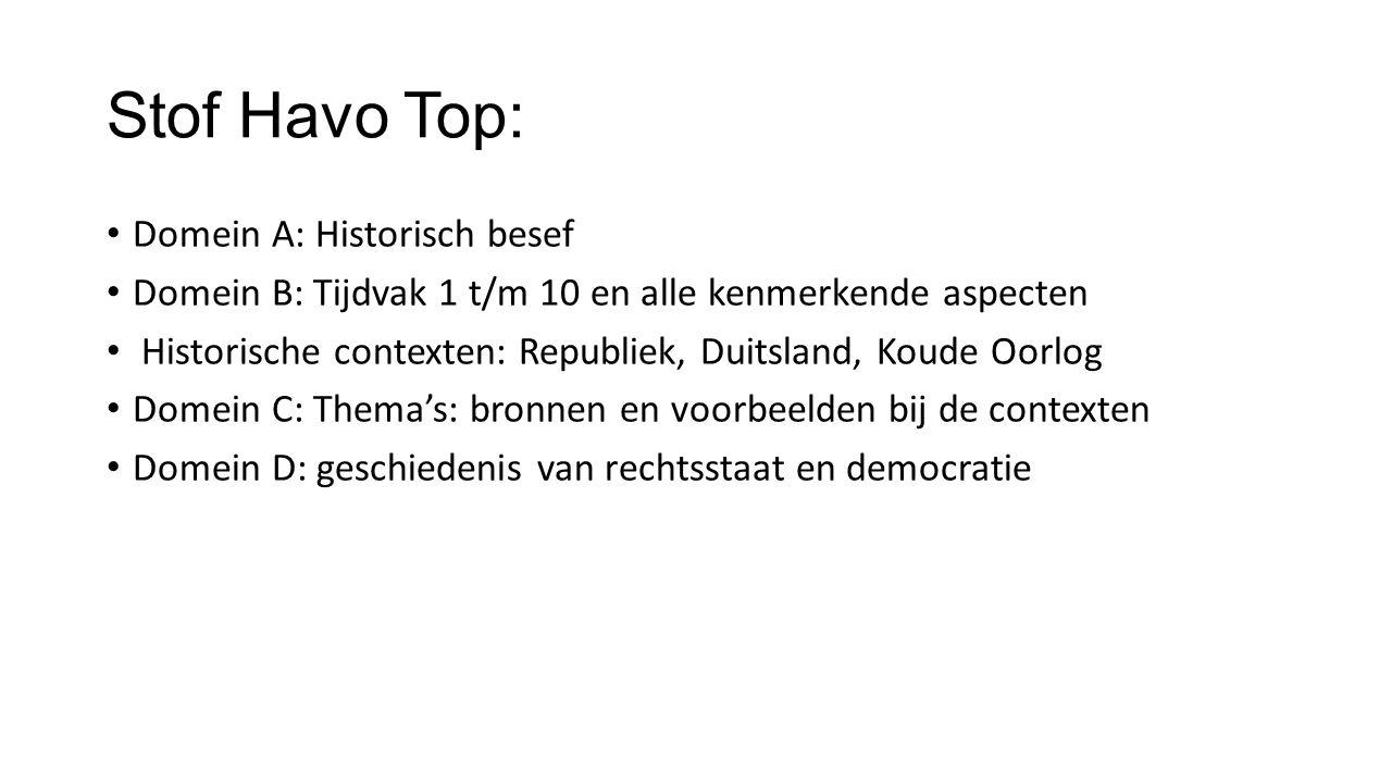 Stof Havo Top: Domein A: Historisch besef Domein B: Tijdvak 1 t/m 10 en alle kenmerkende aspecten Historische contexten: Republiek, Duitsland, Koude O