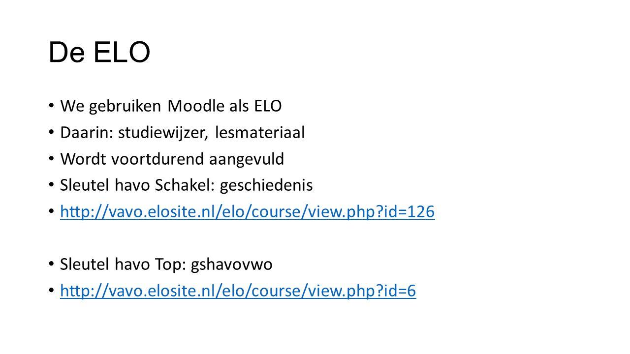 De ELO We gebruiken Moodle als ELO Daarin: studiewijzer, lesmateriaal Wordt voortdurend aangevuld Sleutel havo Schakel: geschiedenis http://vavo.elosi