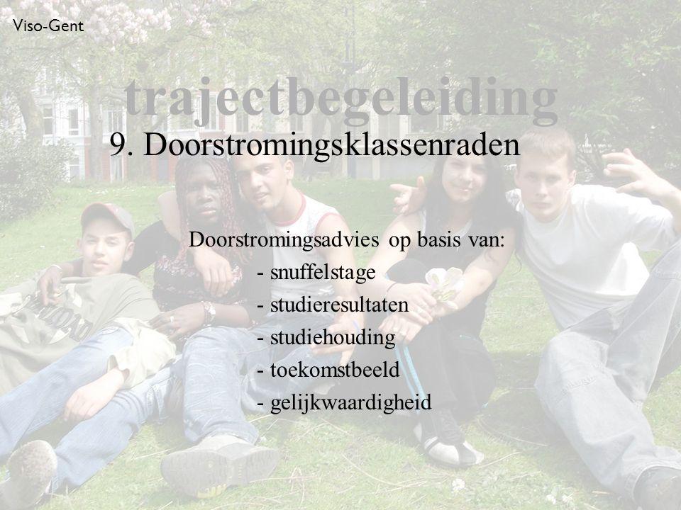 Viso-Gent Doorstromingsadvies op basis van: - snuffelstage - studieresultaten - studiehouding - toekomstbeeld - gelijkwaardigheid trajectbegeleiding 9.