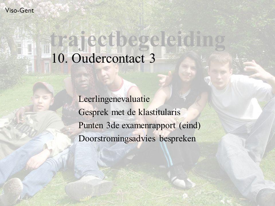 Viso-Gent Leerlingenevaluatie Gesprek met de klastitularis Punten 3de examenrapport (eind) Doorstromingsadvies bespreken trajectbegeleiding 10.