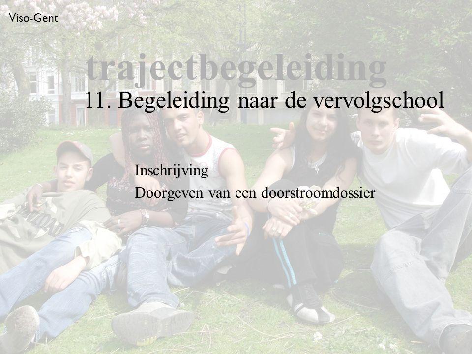 Viso-Gent Inschrijving Doorgeven van een doorstroomdossier trajectbegeleiding 11.