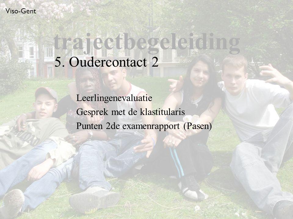 Viso-Gent Leerlingenevaluatie Gesprek met de klastitularis Punten 2de examenrapport (Pasen) trajectbegeleiding 5.