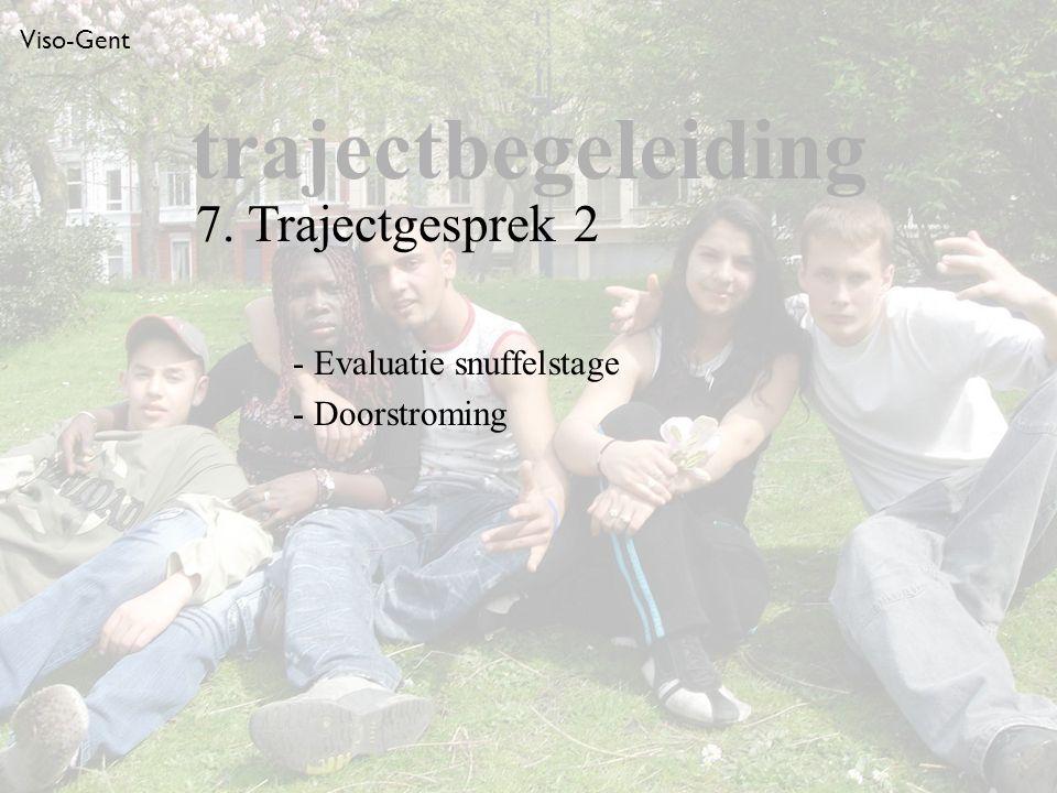 Viso-Gent - Evaluatie snuffelstage - Doorstroming trajectbegeleiding 7. Trajectgesprek 2
