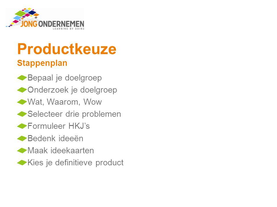 Productkeuze Bepaal je doelgroep Je doelgroep is de groep waarop je je richt met de verkoop van je product.