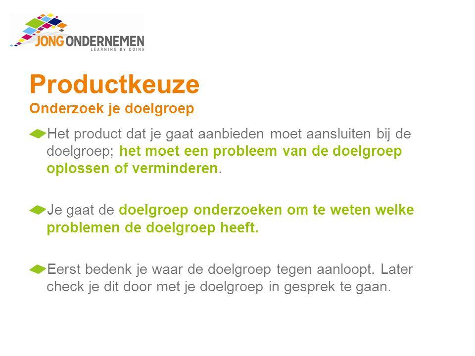 Productkeuze Onderzoek je doelgroep Maak opdracht 4.