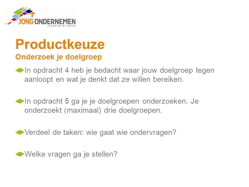 Productkeuze Onderzoek je doelgroep Maak opdracht 5.