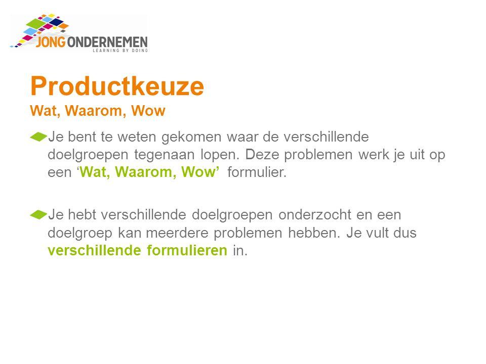 Productkeuze Wat, Waarom, Wow Maak opdracht 6.