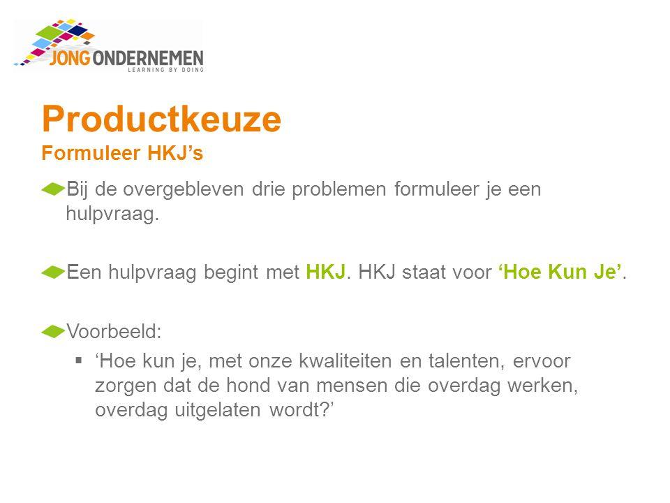 Productkeuze Formuleer HKJ's Maak opdracht 8. Wat voor HKJ's heb je geformuleerd?