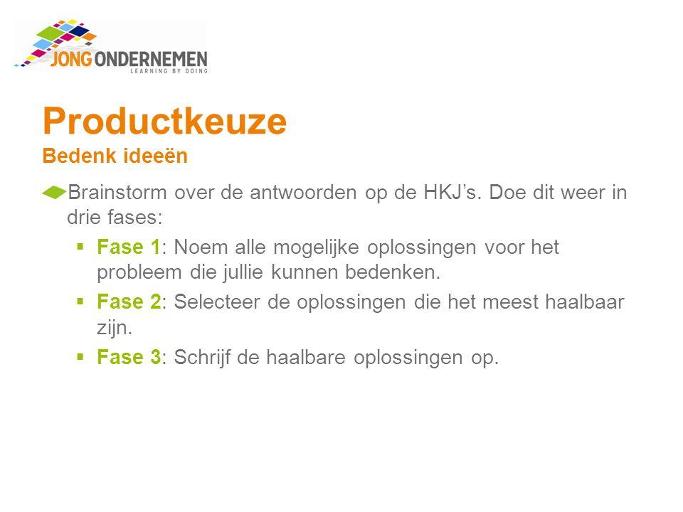 Productkeuze Bedenk ideeën Maak opdracht 9.Welke oplossingen gaan jullie verder onderzoeken.