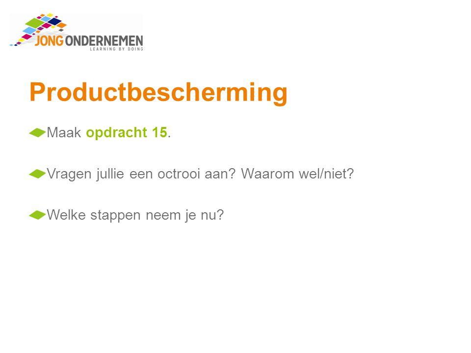 Productbescherming Maak opdracht 15. Vragen jullie een octrooi aan? Waarom wel/niet? Welke stappen neem je nu?