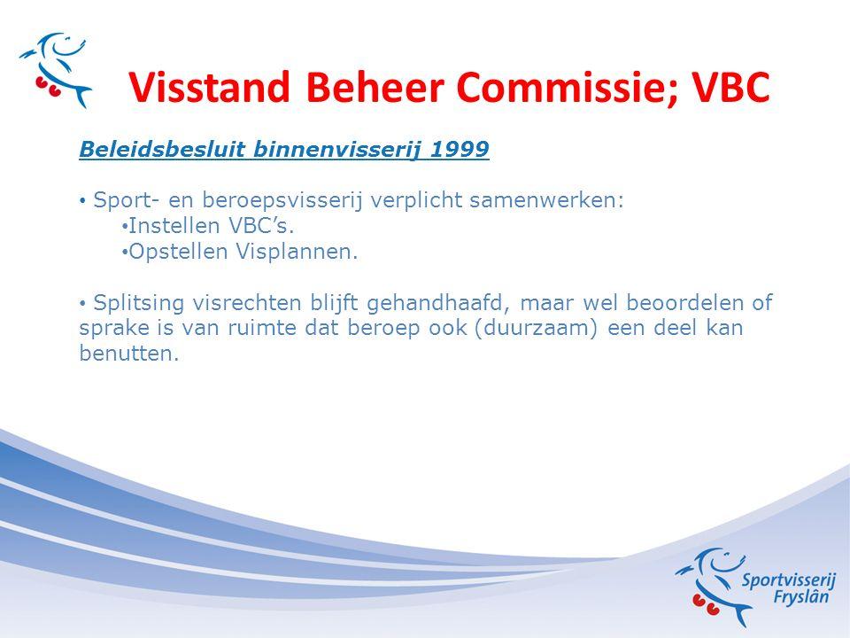 Visstand Beheer Commissie; VBC Argumenten ALV 2010 Gezamenlijke verantwoordelijk voor visstandbeheer naar de toekomst en dus samenwerking enige mogelijkheid.