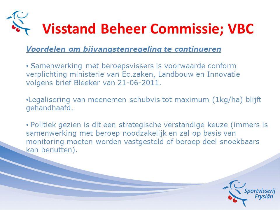 Visstand Beheer Commissie; VBC Voordelen om bijvangstenregeling te continueren Gezamenlijk belang: KRW niet maximaal doorvoeren (helder -en dus voedselarm- water ook niet in belang van beroep.