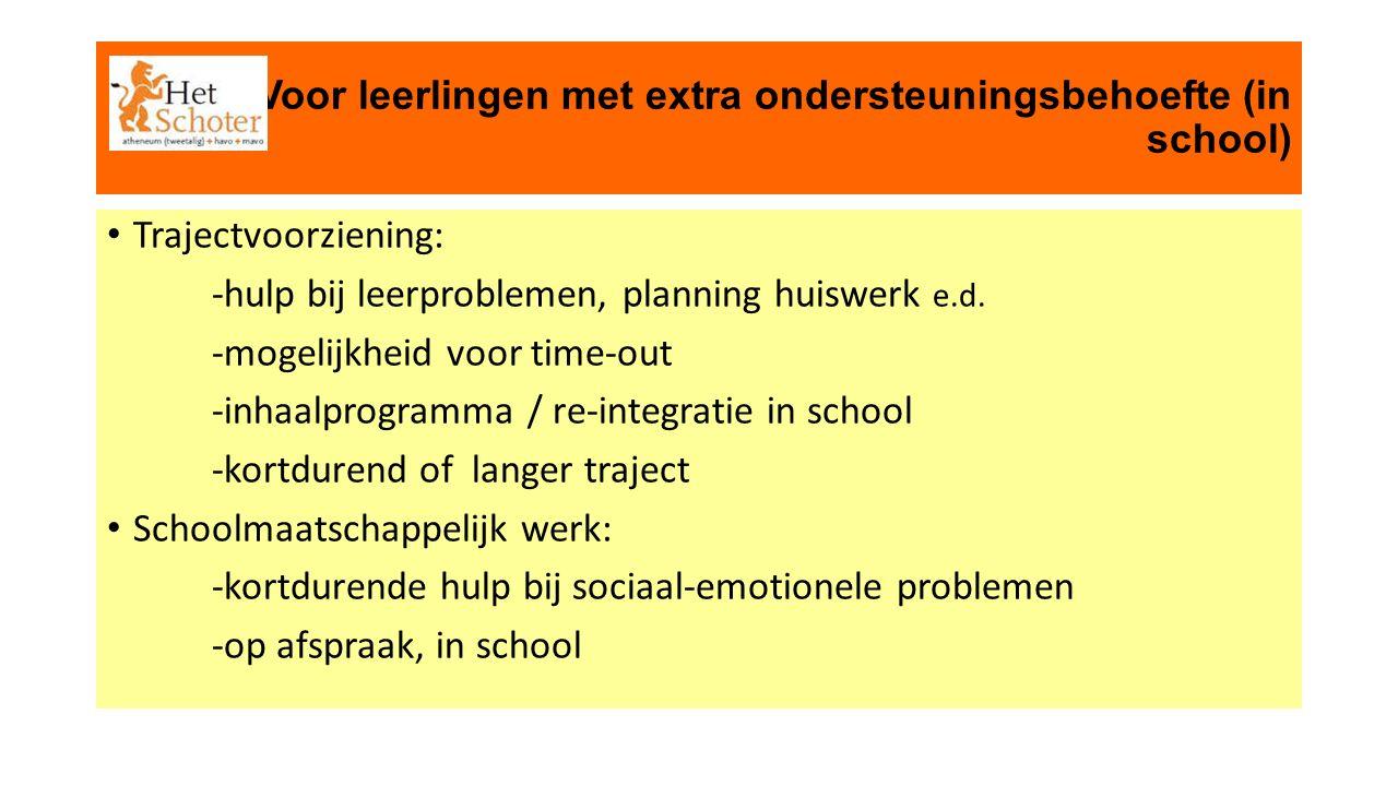 Voor leerlingen met extra ondersteuningsbehoefte (in school) Trajectvoorziening: -hulp bij leerproblemen, planning huiswerk e.d. -mogelijkheid voor ti