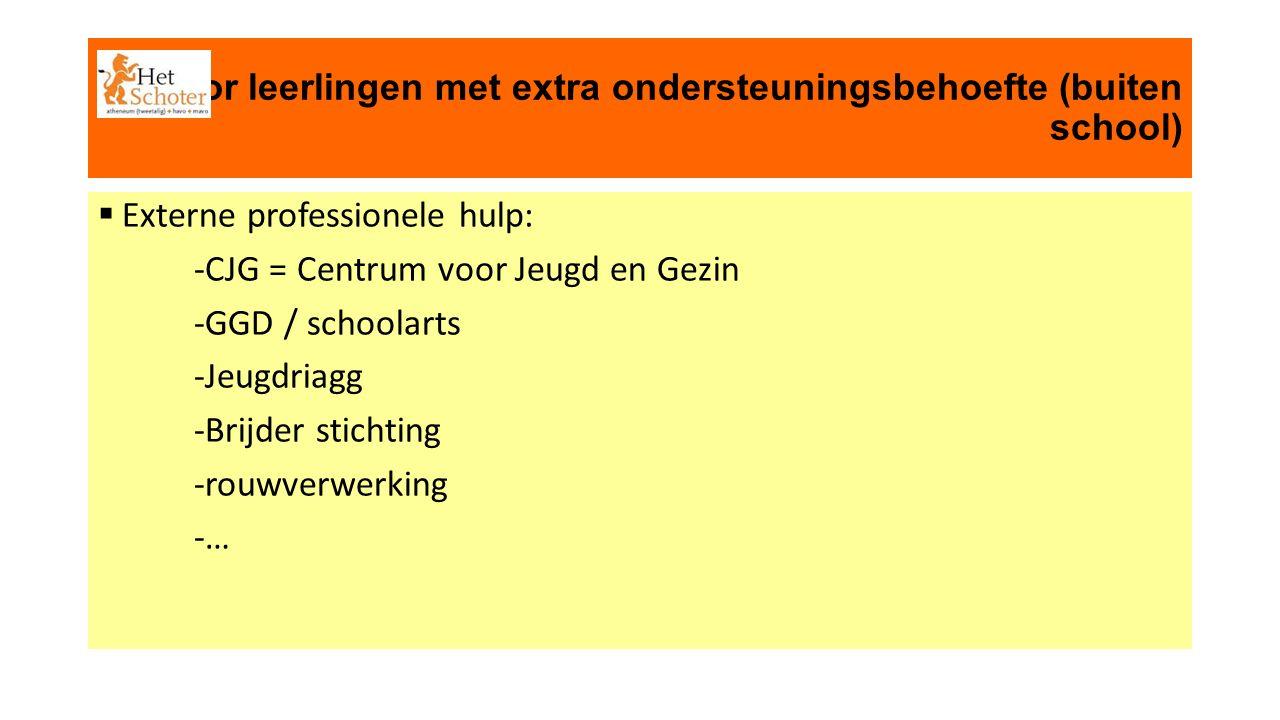 voor leerlingen met extra ondersteuningsbehoefte (buiten school)  Externe professionele hulp: -CJG = Centrum voor Jeugd en Gezin -GGD / schoolarts -Jeugdriagg -Brijder stichting -rouwverwerking -…
