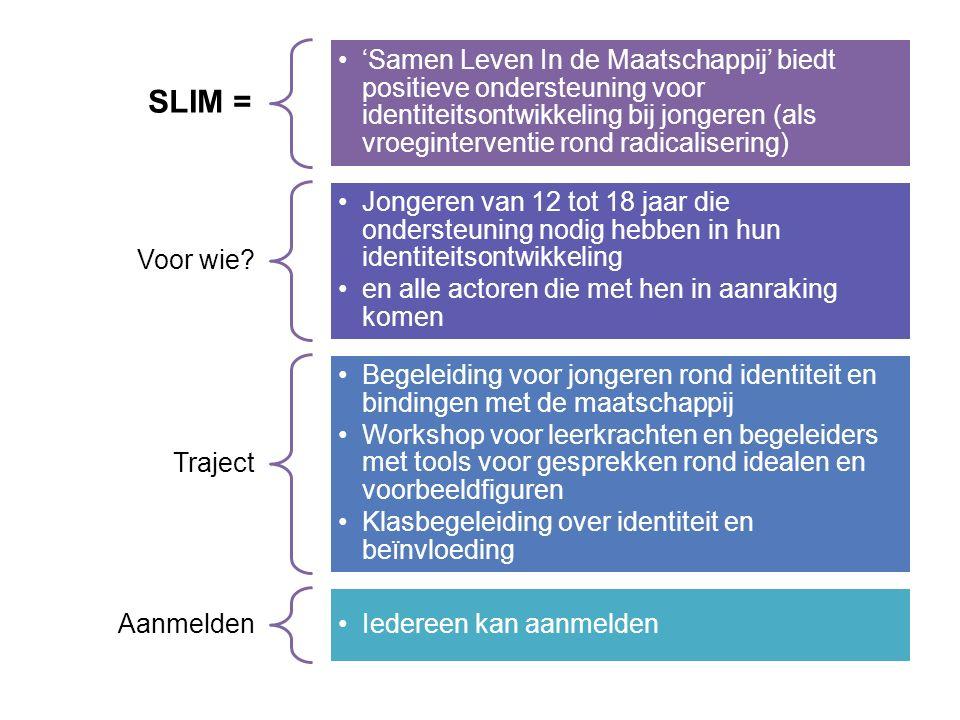 SLIM = 'Samen Leven In de Maatschappij' biedt positieve ondersteuning voor identiteitsontwikkeling bij jongeren (als vroeginterventie rond radicalisering) Voor wie.