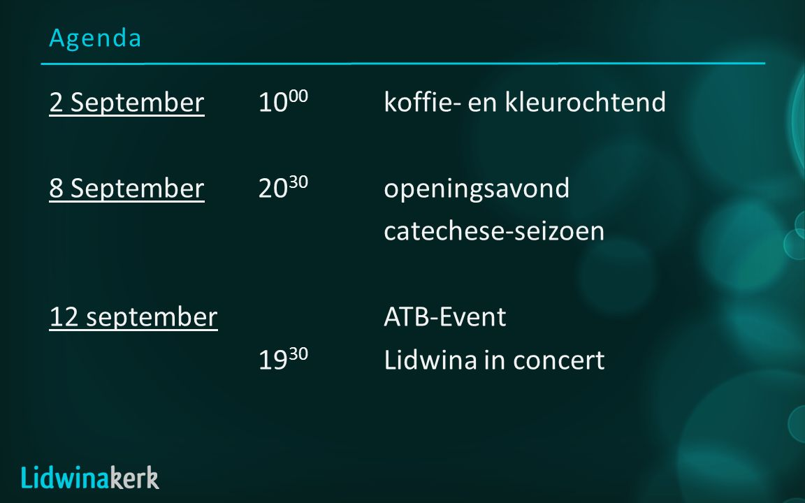Agenda 2 September10 00 koffie- en kleurochtend 8 September20 30 openingsavond catechese-seizoen 12 septemberATB-Event 19 30 Lidwina in concert