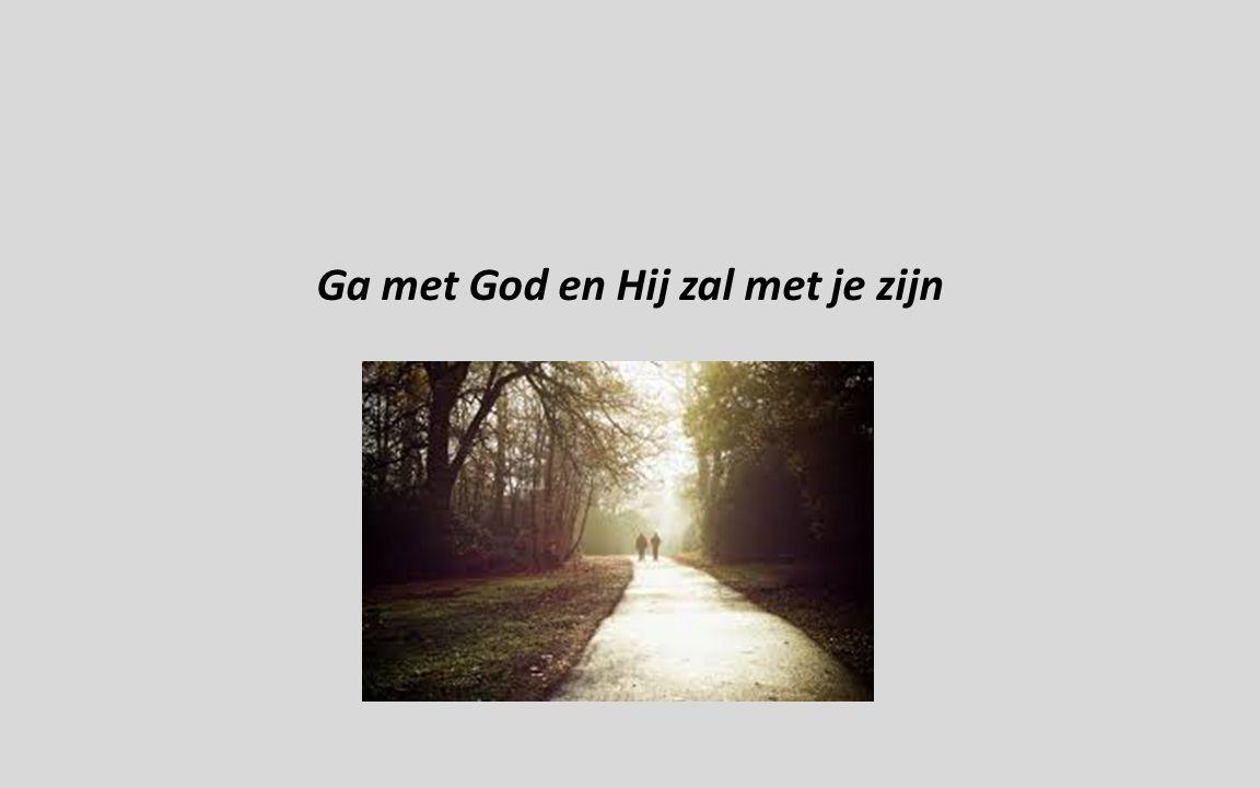 Ga met God en Hij zal met je zijn