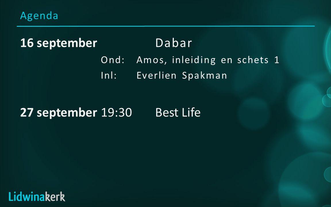 Agenda 16 septemberDabar Ond:Amos, inleiding en schets 1 Inl: Everlien Spakman 27 september19:30Best Life