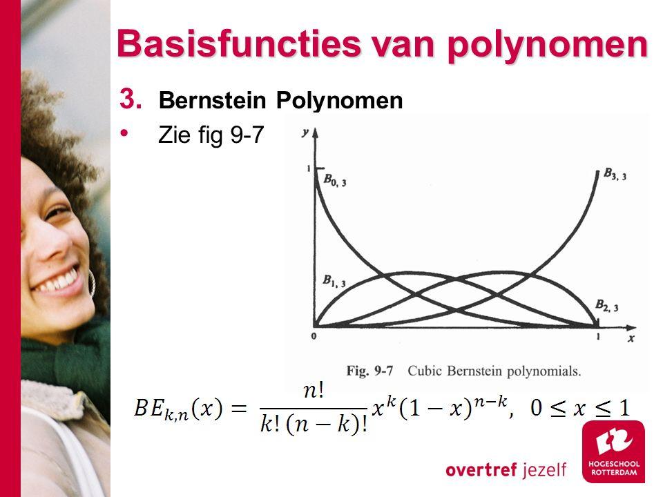 Basisfuncties van polynomen 3. Bernstein Polynomen Zie fig 9-7