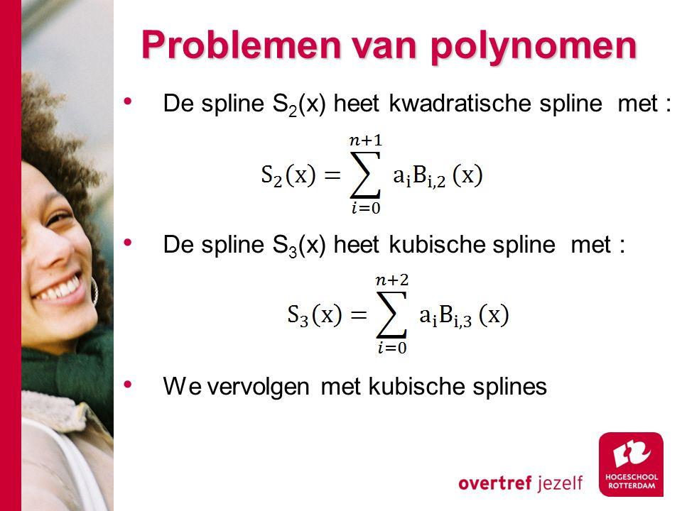 Problemen van polynomen De spline S 2 (x) heet kwadratische spline met : De spline S 3 (x) heet kubische spline met : We vervolgen met kubische splines