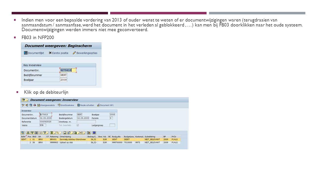  Indien men voor een bepaalde vordering van 2013 of ouder wenst te weten of er documentwijzigingen waren (terugdraaien van aanmaandatum / aanmaanfase, werd het document in het verleden al geblokkeerd, …) kan men bij FB03 doorklikken naar het oude systeem.